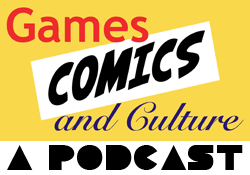 Games Comics and Culture Podcast